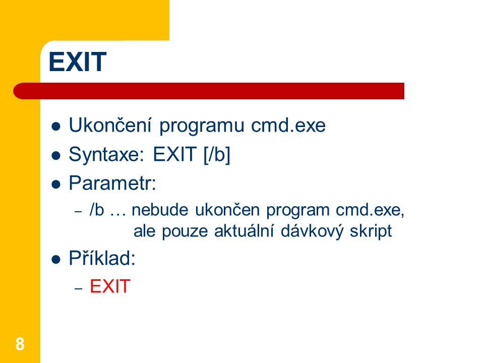 EXIT Ukončení programu cmd.exe Syntaxe: EXIT [/b] Parametr: Příklad: